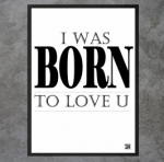 "Plakat ""I was born to love you"""